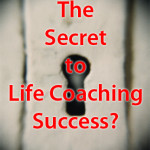 lifecoachsuccess 150x150 The Secret to Being a Successful Coach...