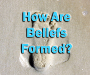 beliefsformed 300x250 How Are Beliefs Formed?